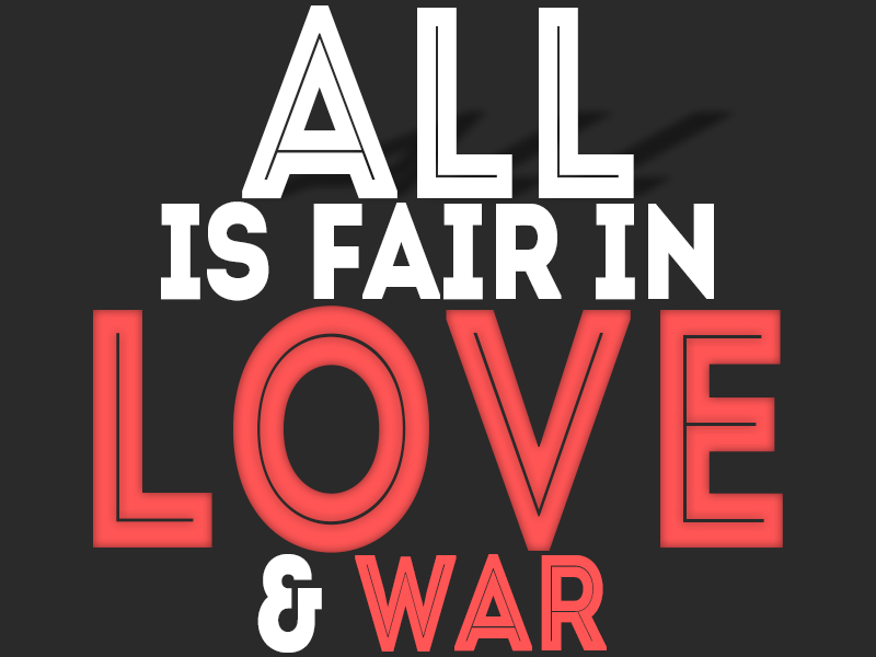 everything is fair in love and war All's fair in love and war by cat windham going on instinct wanting to survive you kill all people both low and high you hide from sunlight for darkness is your only friend you must survive no page.